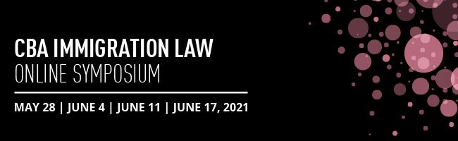 CBA IMMIGRATION LAW ONLINE SYMPOSIUM 2021
